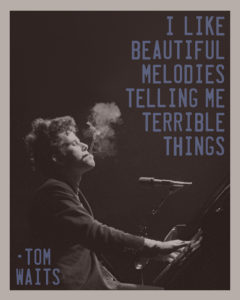 Quote Tom Waits at piano smoking prostitute song Candy's Caravan Burlesque